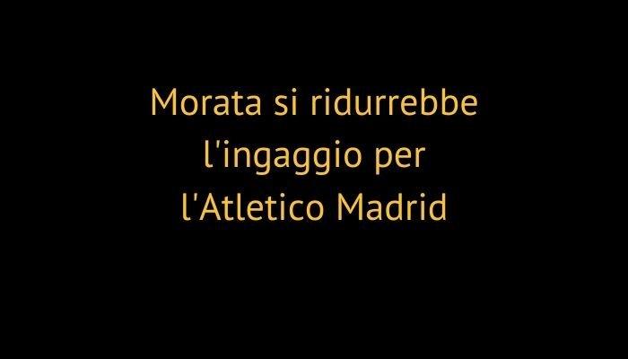 Morata si ridurrebbe l'ingaggio per l'Atletico Madrid