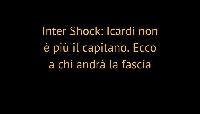Inter Shock: Icardi non è più il capitano. Ecco a chi andrà la fascia