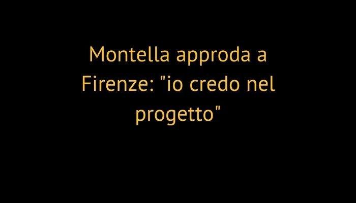 """Montella approda a Firenze: """"io credo nel progetto"""""""