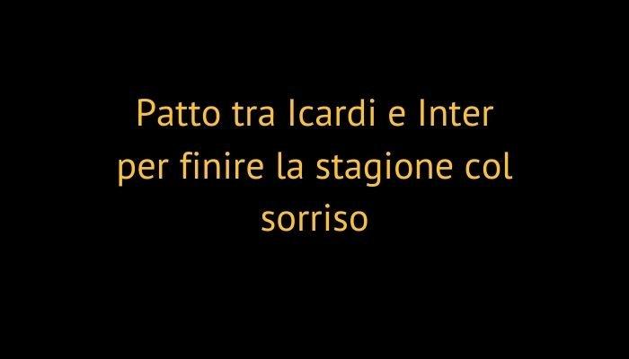 Patto tra Icardi e Inter per finire la stagione col sorriso
