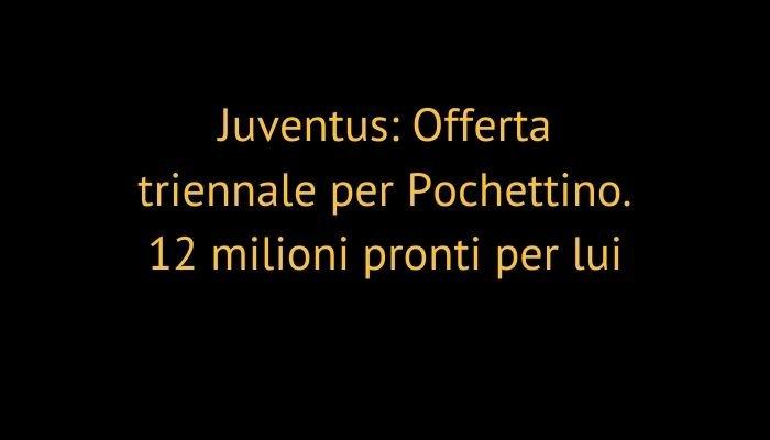 Juventus: Offerta triennale per Pochettino. 12 milioni pronti per lui