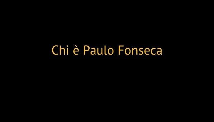 Chi è Paulo Fonseca