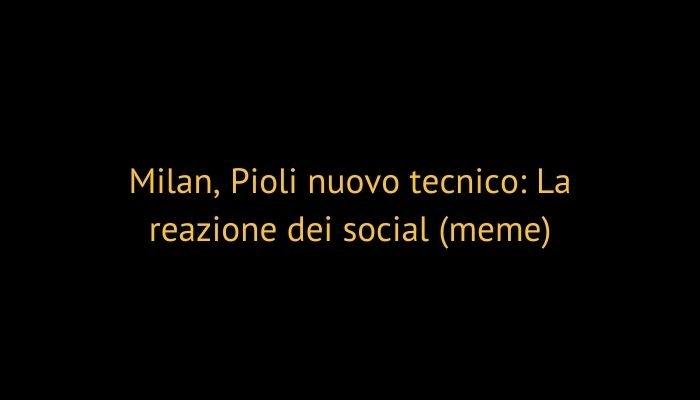 Milan, Pioli nuovo tecnico: La reazione dei social (meme)