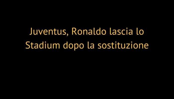 Juventus, Ronaldo lascia lo Stadium dopo la sostituzione
