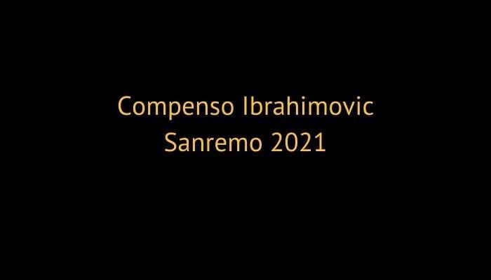 Compenso Ibrahimovic Sanremo 2021