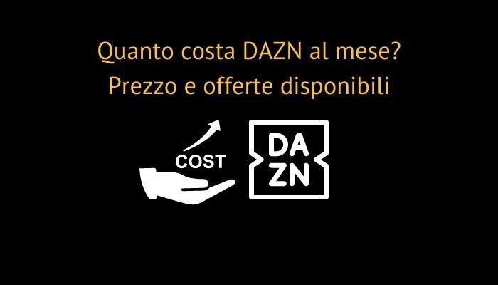 Quanto costa DAZN al mese? Prezzo e offerte disponibili